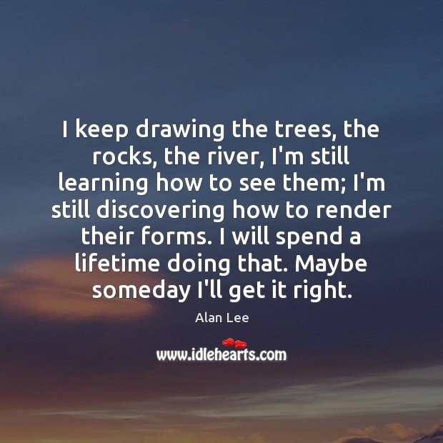 Image, I keep drawing the trees, the rocks, the river, I'm still learning