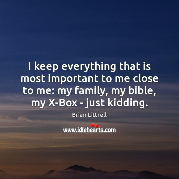 I keep everything that is most important to me close to me: Brian Littrell Picture Quote