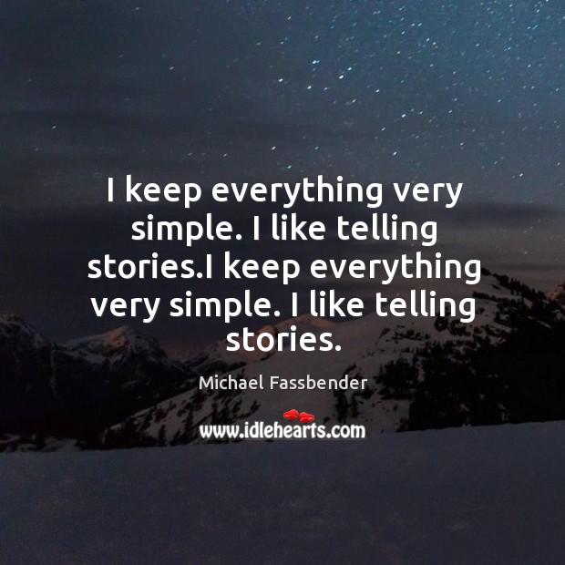 I keep everything very simple. I like telling stories.i keep everything very simple. I like telling stories. Image