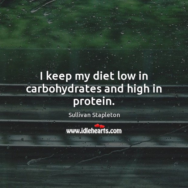 I keep my diet low in carbohydrates and high in protein. Image