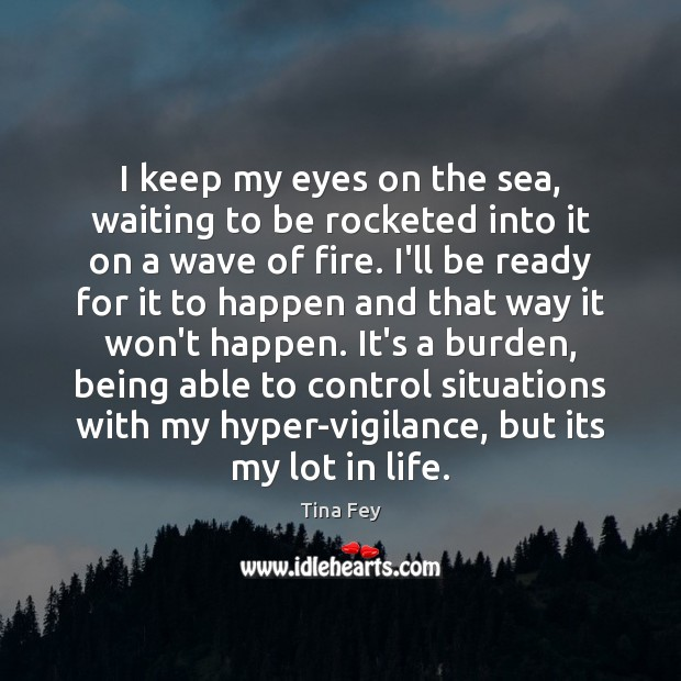 Image, I keep my eyes on the sea, waiting to be rocketed into