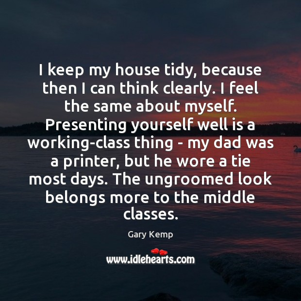 Image, I keep my house tidy, because then I can think clearly. I