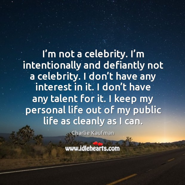 Image, I keep my personal life out of my public life as cleanly as I can.