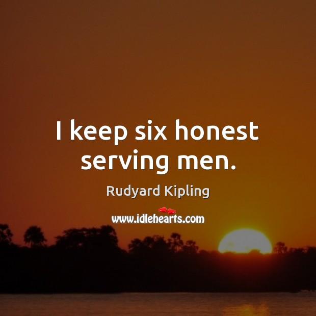 I keep six honest serving men. Rudyard Kipling Picture Quote