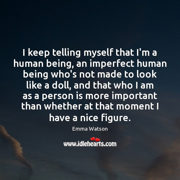 I keep telling myself that I'm a human being, an imperfect human Image