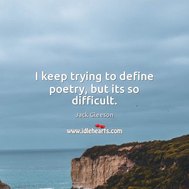 I keep trying to define poetry, but its so difficult. Image