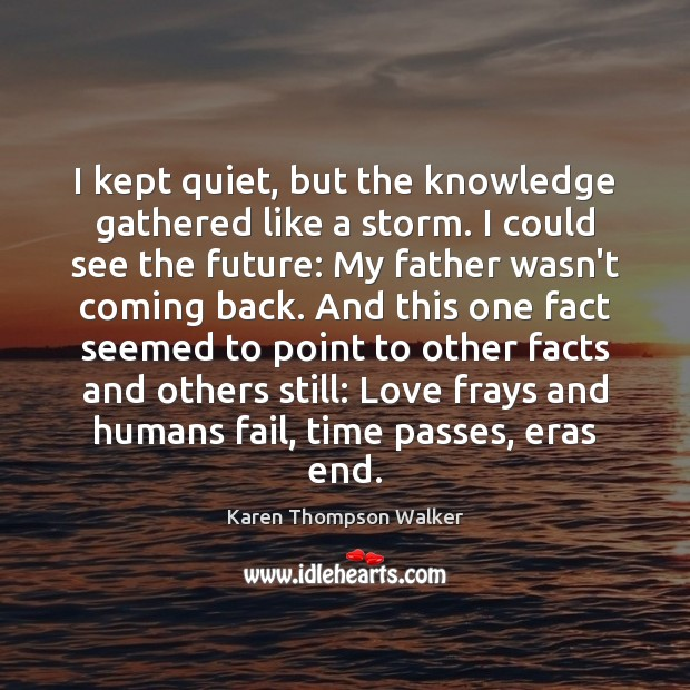 I kept quiet, but the knowledge gathered like a storm. I could Image