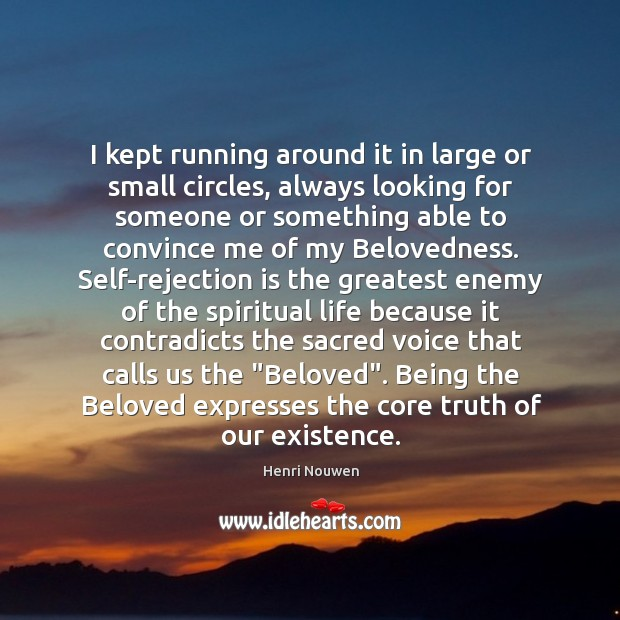 I kept running around it in large or small circles, always looking Rejection Quotes Image