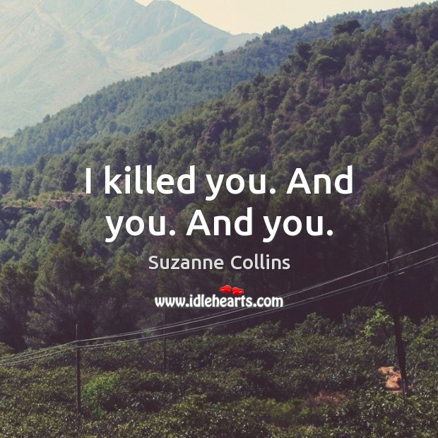 I killed you. And you. And you. Image