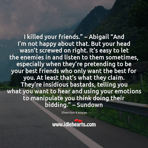 "Image, I killed your friends."" – Abigail ""And I'm not happy about that."
