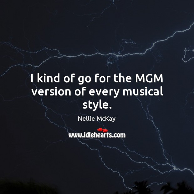 I kind of go for the MGM version of every musical style. Image