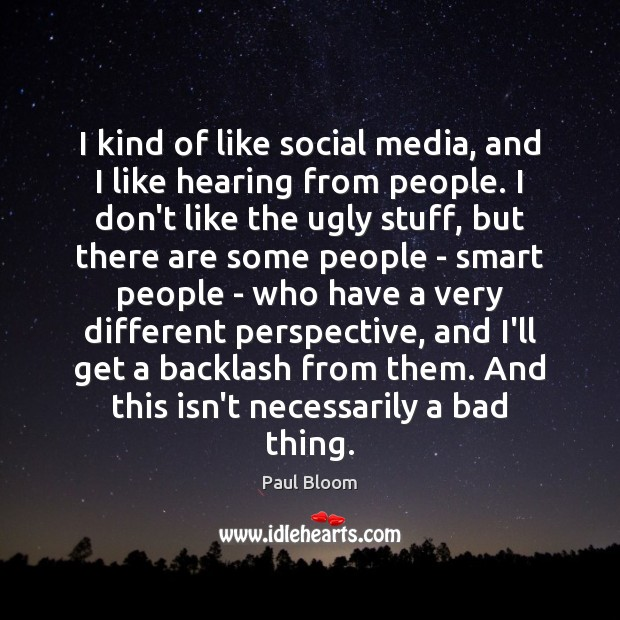 Paul Bloom Picture Quote image saying: I kind of like social media, and I like hearing from people.