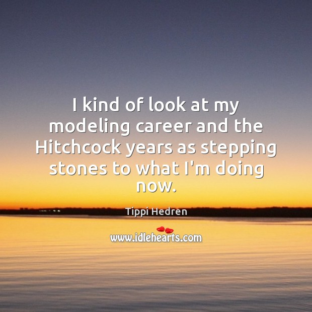 I kind of look at my modeling career and the Hitchcock years Image