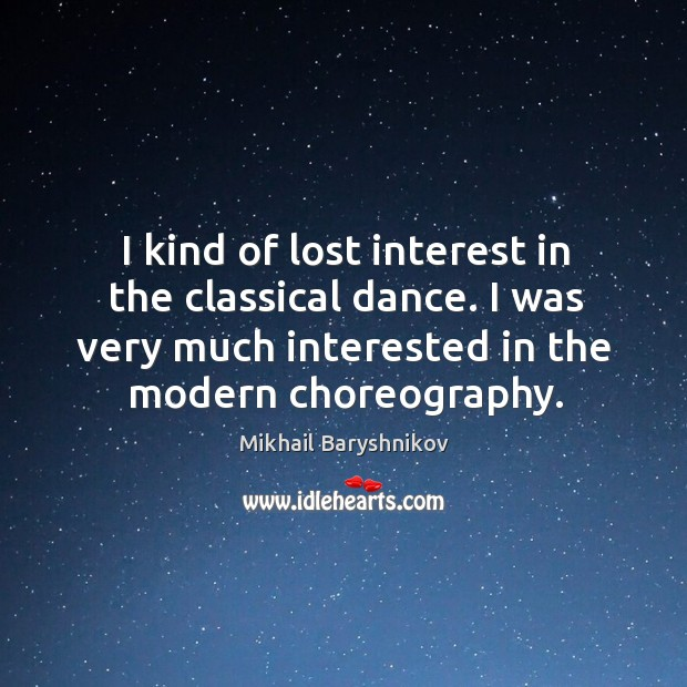 I kind of lost interest in the classical dance. I was very much interested in the modern choreography. Image