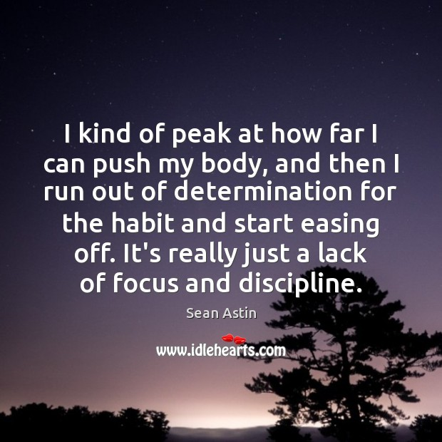 I kind of peak at how far I can push my body, Determination Quotes Image