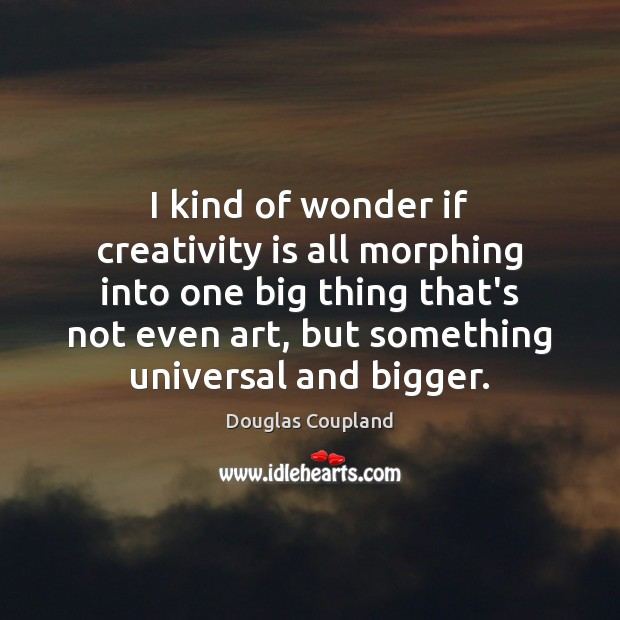 Image, I kind of wonder if creativity is all morphing into one big