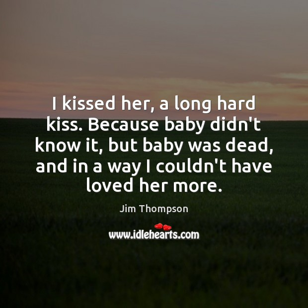 Image, I kissed her, a long hard kiss. Because baby didn't know it,