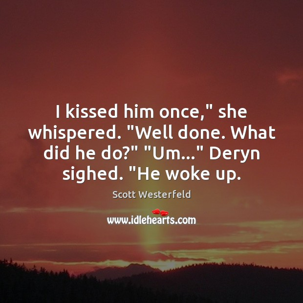 """Image, I kissed him once,"""" she whispered. """"Well done. What did he do?"""" """""""
