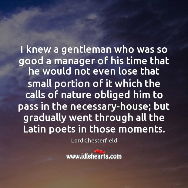 I knew a gentleman who was so good a manager of his Image
