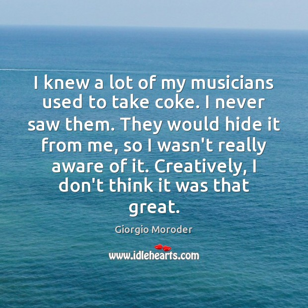 I knew a lot of my musicians used to take coke. I Image