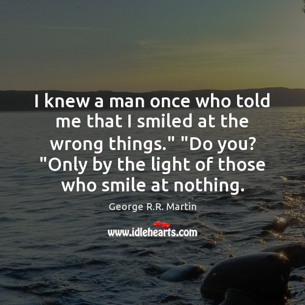 I knew a man once who told me that I smiled at Image
