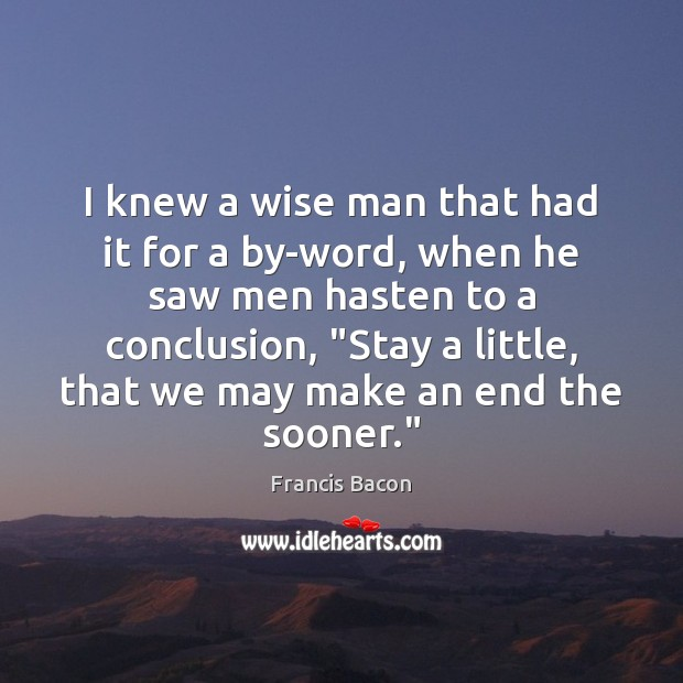 I knew a wise man that had it for a by-word, when Image