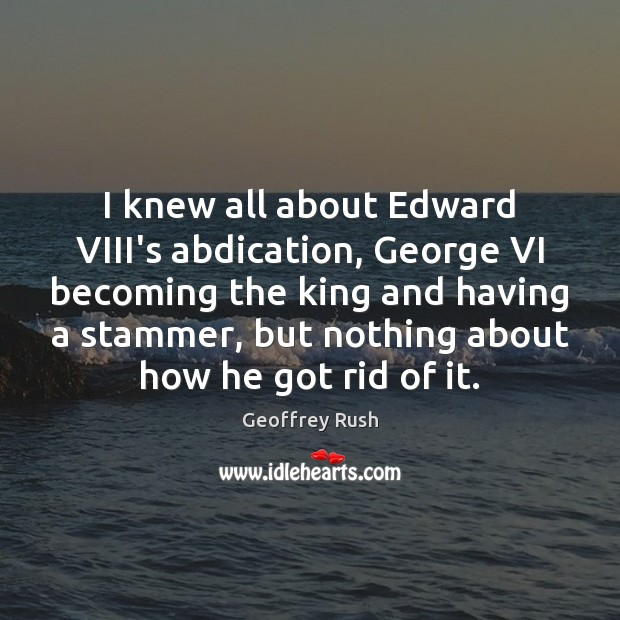 I knew all about Edward VIII's abdication, George VI becoming the king Image