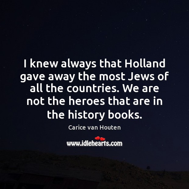 Image, I knew always that Holland gave away the most Jews of all