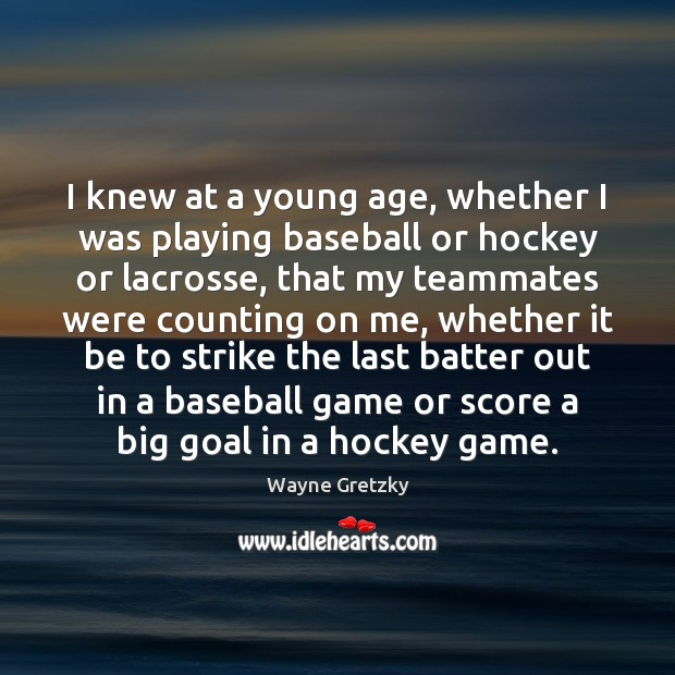 I knew at a young age, whether I was playing baseball or Wayne Gretzky Picture Quote