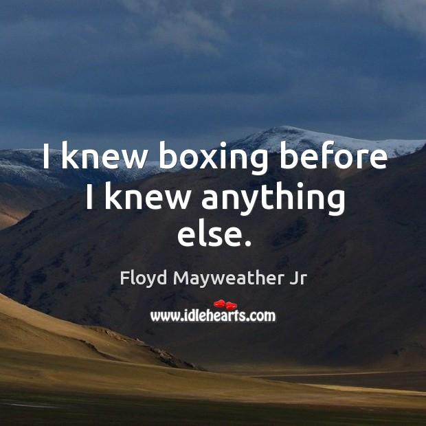 I knew boxing before I knew anything else. Image
