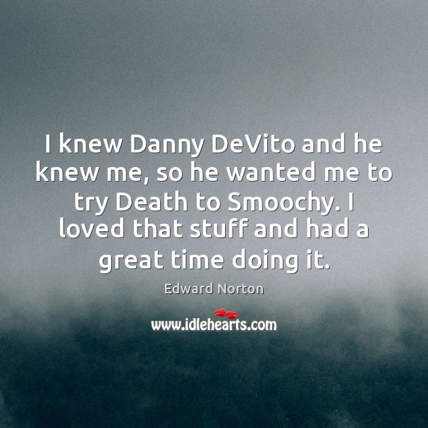 Image, I knew Danny DeVito and he knew me, so he wanted me