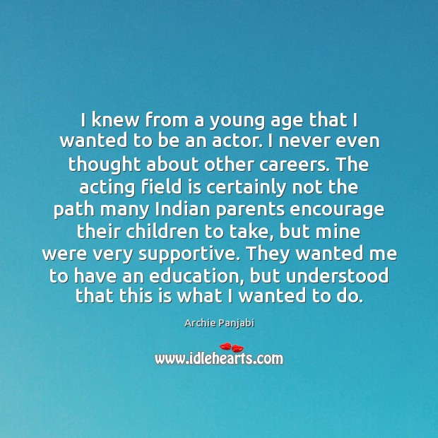 I knew from a young age that I wanted to be an Archie Panjabi Picture Quote