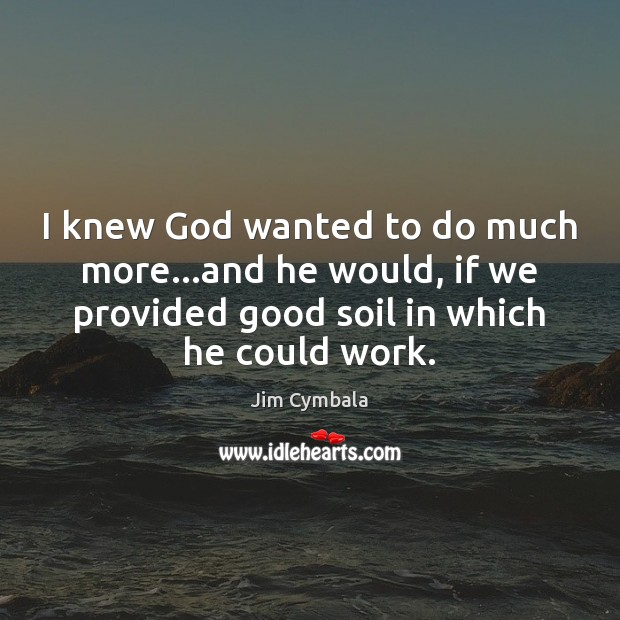 I knew God wanted to do much more…and he would, if Image