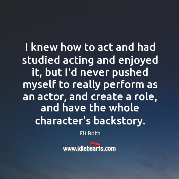 I knew how to act and had studied acting and enjoyed it, Image