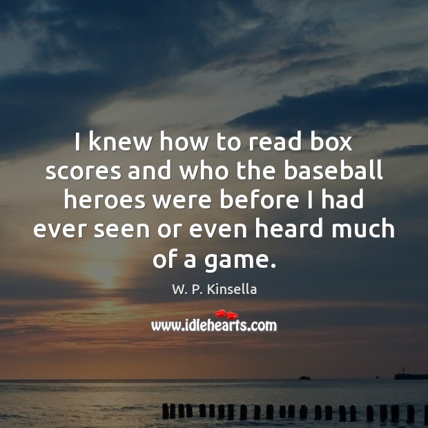 I knew how to read box scores and who the baseball heroes Image