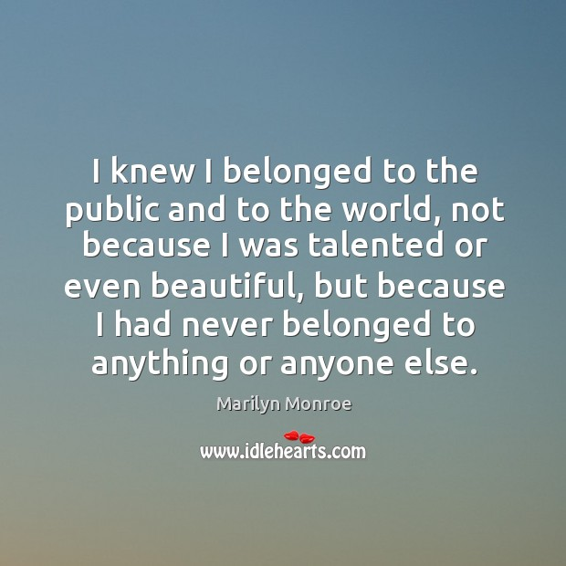 I knew I belonged to the public and to the world Image