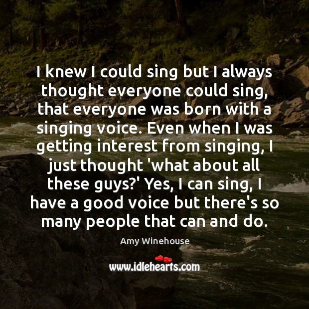 I knew I could sing but I always thought everyone could sing, Image