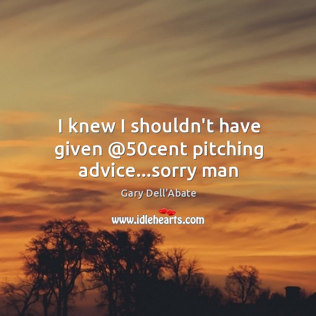 I knew I shouldn't have given @50cent pitching advice…sorry man Image
