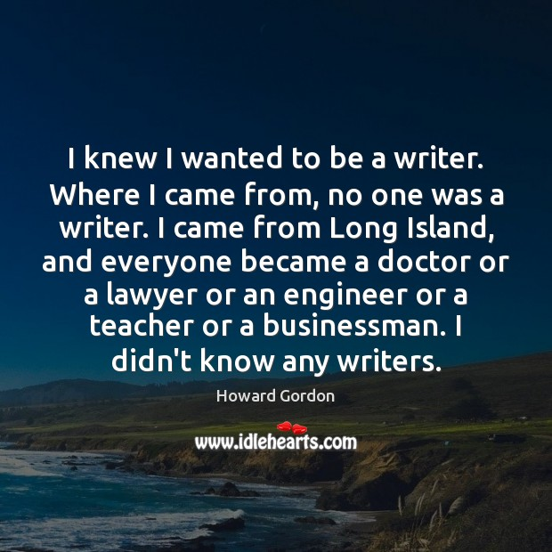 I knew I wanted to be a writer. Where I came from, Image