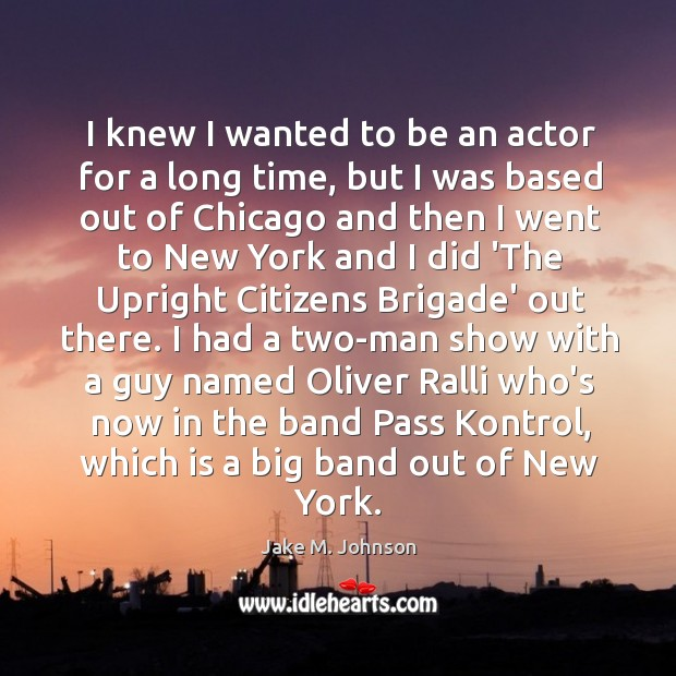 Image, I knew I wanted to be an actor for a long time,