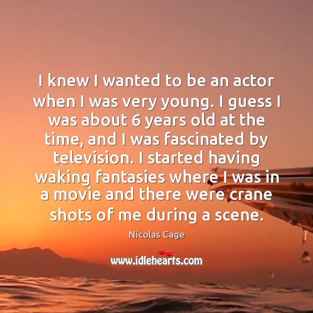 I knew I wanted to be an actor when I was very Image