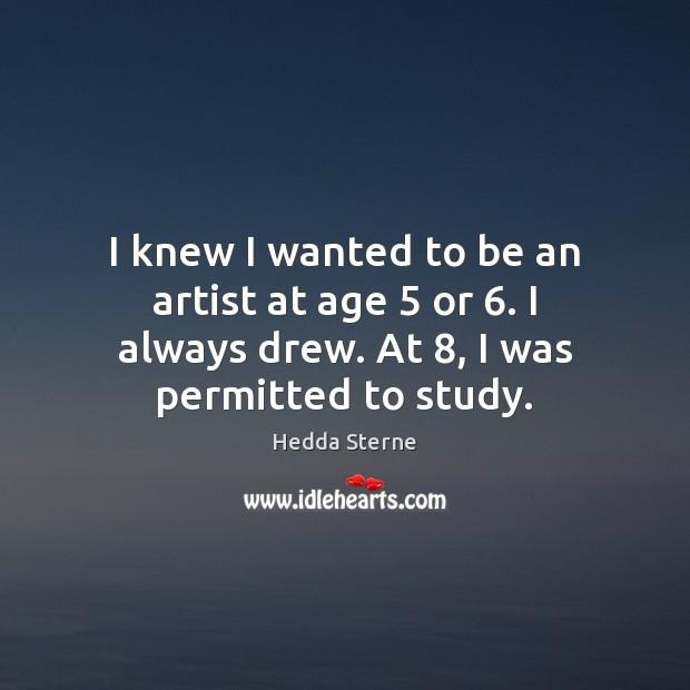 I knew I wanted to be an artist at age 5 or 6. I Hedda Sterne Picture Quote