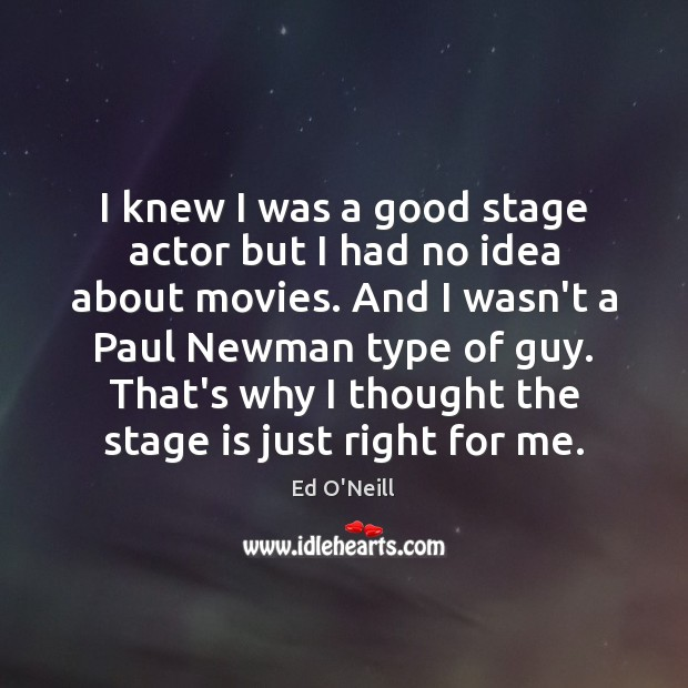 I knew I was a good stage actor but I had no Movies Quotes Image