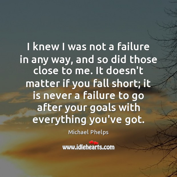 I knew I was not a failure in any way, and so Michael Phelps Picture Quote