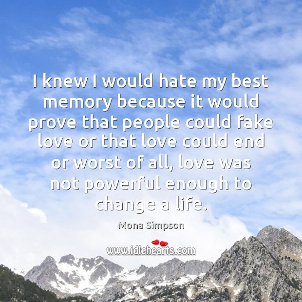 Image, I knew I would hate my best memory because it would prove
