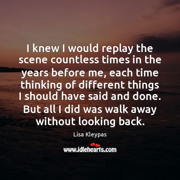 I knew I would replay the scene countless times in the years Lisa Kleypas Picture Quote