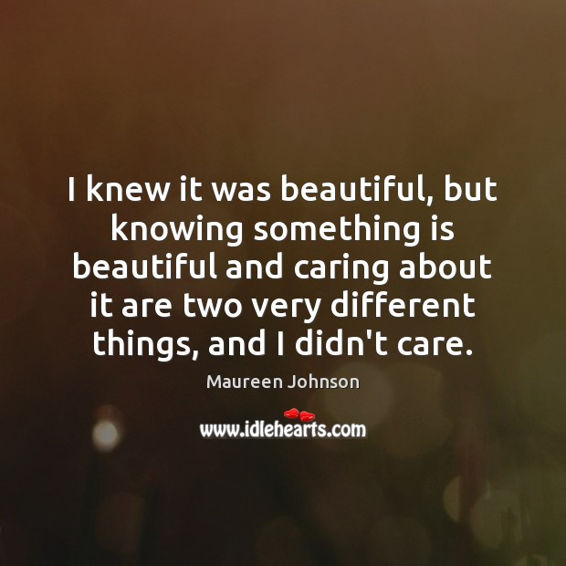 Image, I knew it was beautiful, but knowing something is beautiful and caring