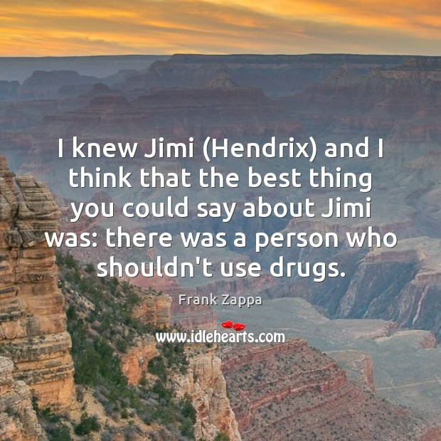 Image, I knew Jimi (Hendrix) and I think that the best thing you
