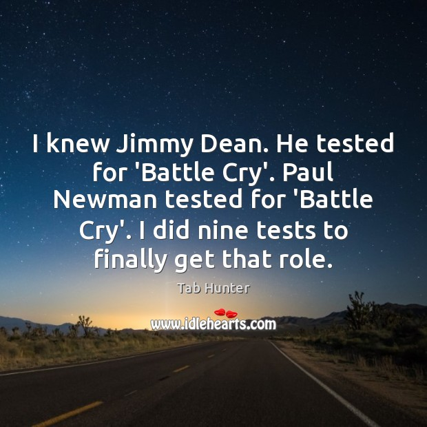 Image, I knew Jimmy Dean. He tested for 'Battle Cry'. Paul Newman tested