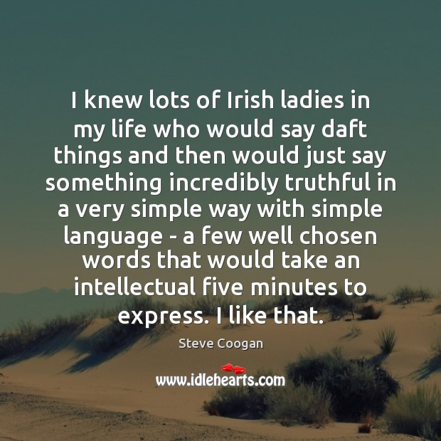 I knew lots of Irish ladies in my life who would say Steve Coogan Picture Quote